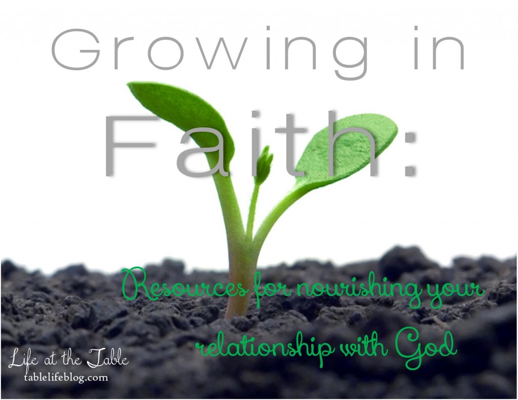Growing in Faith - Favorite Resources for Nourishing Your Relationship with God