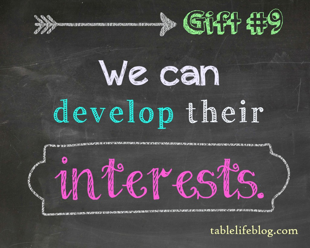 The Gift of Homeschool - We can develop their interests.