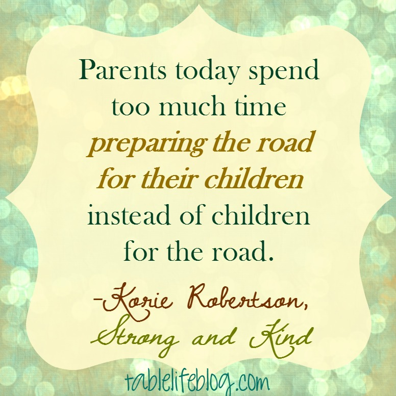 A Review of Strong and Kind by Korie Robertson - Parents today spend too much time preparing the road for their children instead of children for the road.