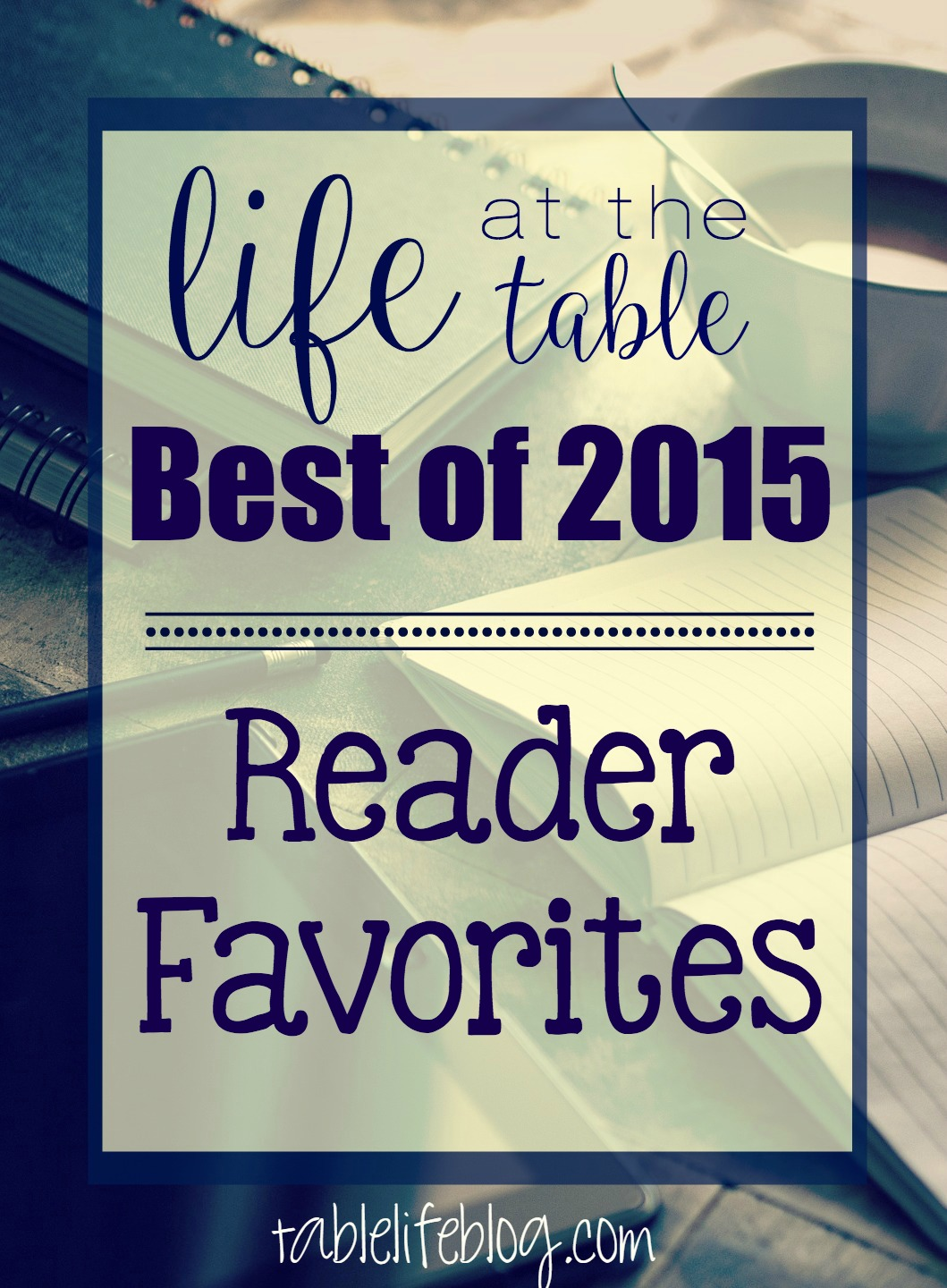 Life at the Table Best of 2015 - Reader Favorites