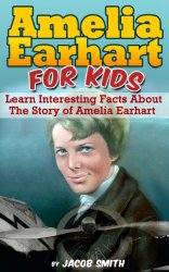 Amelia Earhart for Kids - History Book Series for Kids