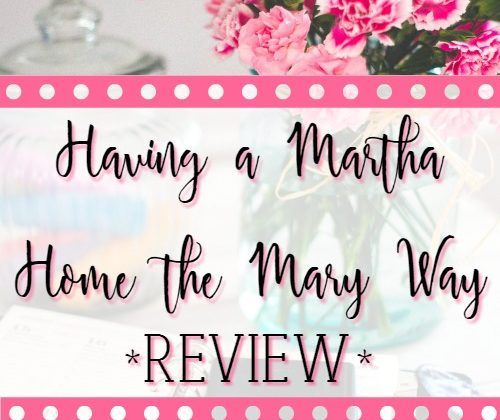 Having a Martha Home the Mary Way ~ Review