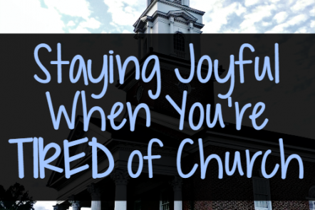 Staying Joyful When You're Tired of Church