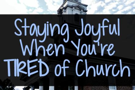 Staying Joyful When You're Tired of Church