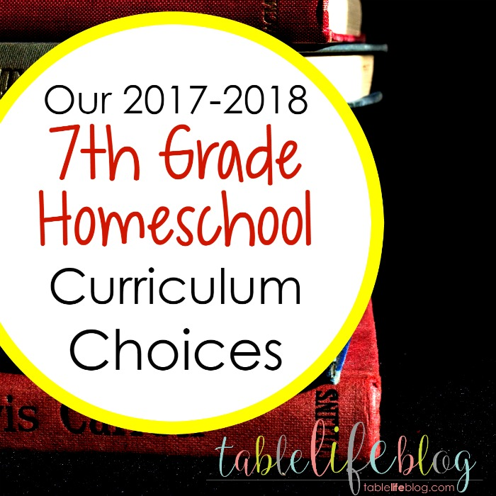 Our 2017-2018 7th Grade Homeschool Curriculum Choices