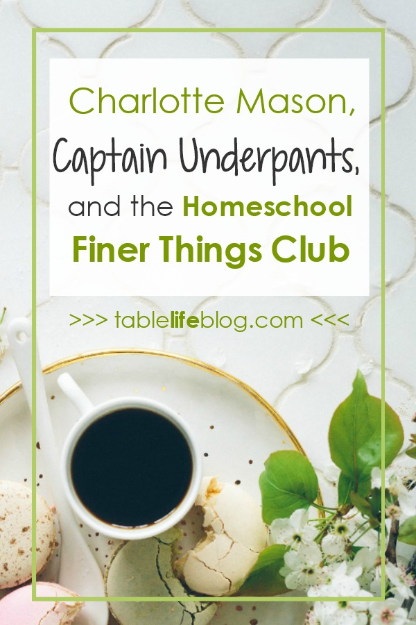 Charlotte Mason, Captain Underpants, and the Homeschool Finer Things Club