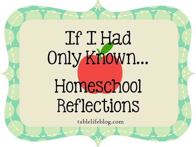 If I Had Only Known ... Homeschool Reflections