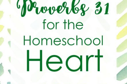 Proverbs 31 for the Homeschool Heart - Reflections on how to apply Proverbs 31 to life as a homeschooling mother.