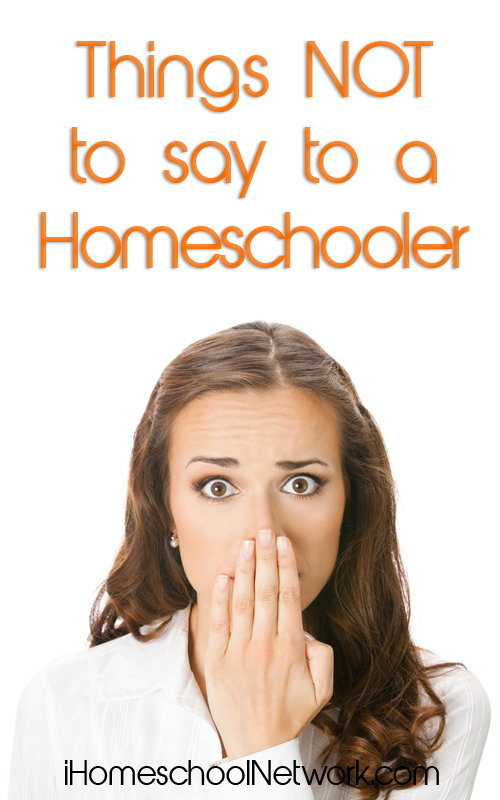 Things *NOT* to Say to a New Homeschooler from iHomeschool Network
