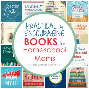 Practical & Encouraging Books for Homeschool Parents
