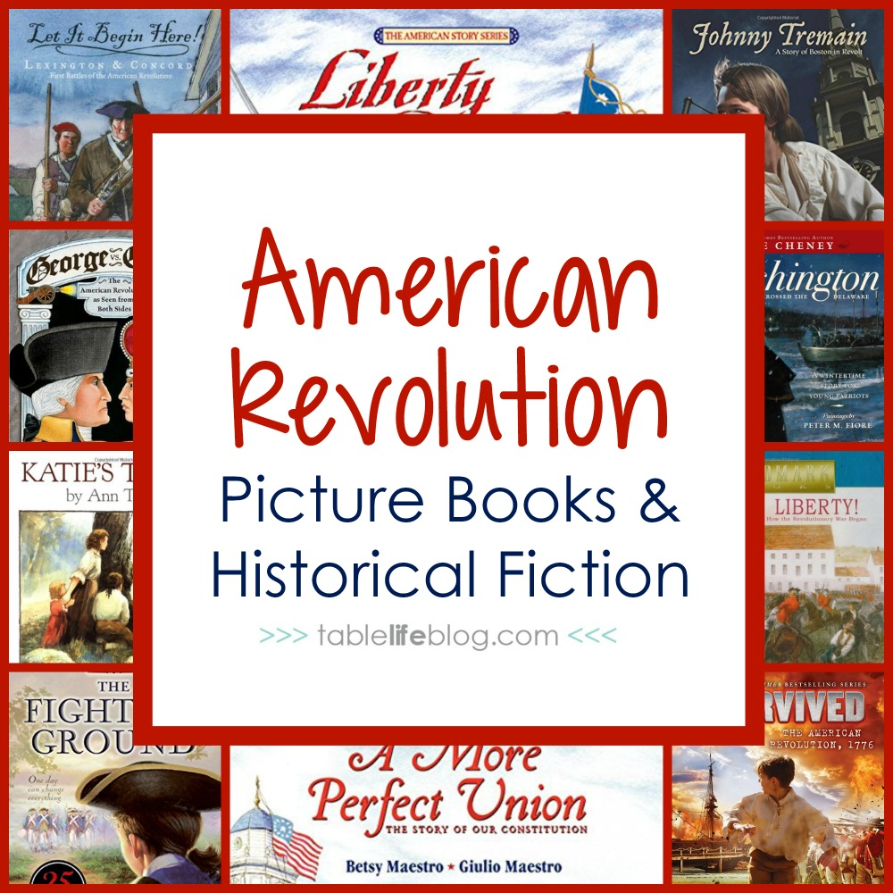 100 Ways to Study the American Revolution in Your Homeschool - American Revolution Picture Books and Historical Fiction
