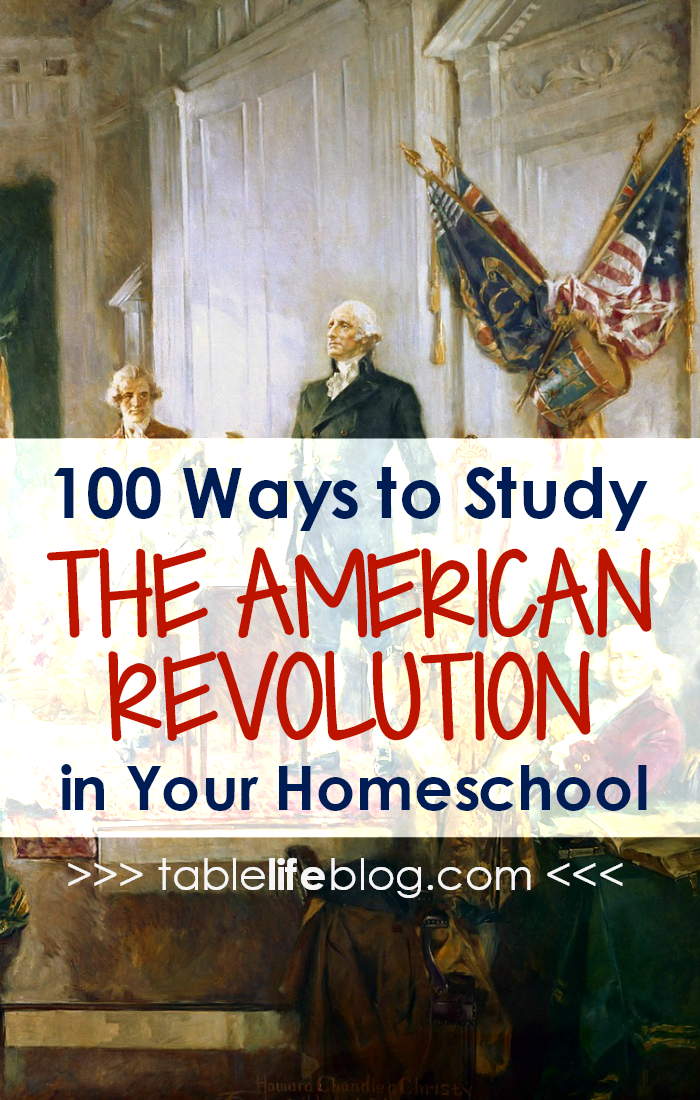 100 Ways to Study the American Revolution in Your Homeschool
