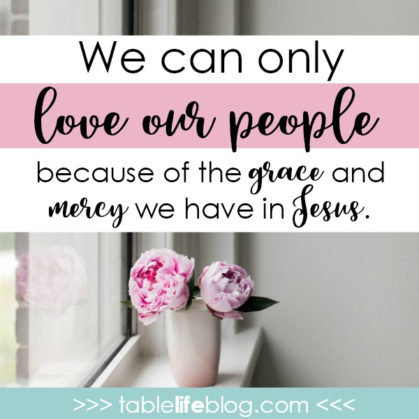 Timothy for the Homeschool Heart - We can only love our people because of the grace and mercy we have in Jesus.