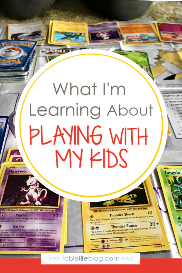 3 Things I'm learning about playing with my kids (also known as permission to buy yourself a Pokemon deck)