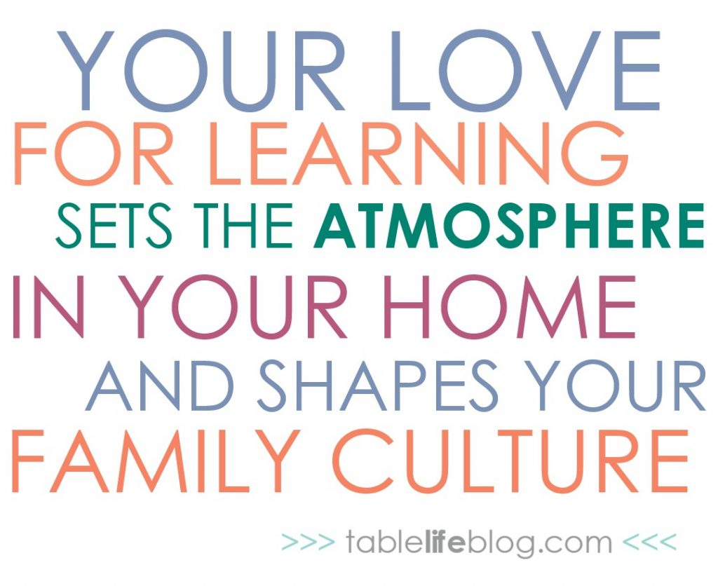 Your love for learning sets the atmosphere in your home and shapes your family culture. {The only thing you really need for successful homeschooling}
