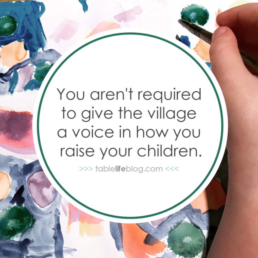 You aren't required to give the village a voice in how you raise your children. (The only thing you really need for successful homeschooling)