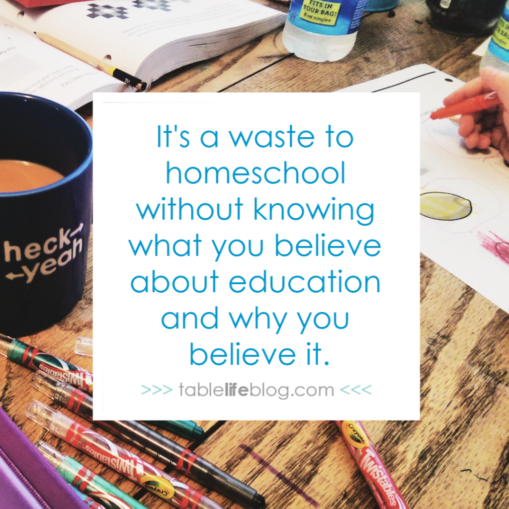 It's a waste to homeschool without knowing what you believe about education and why you believe it.
