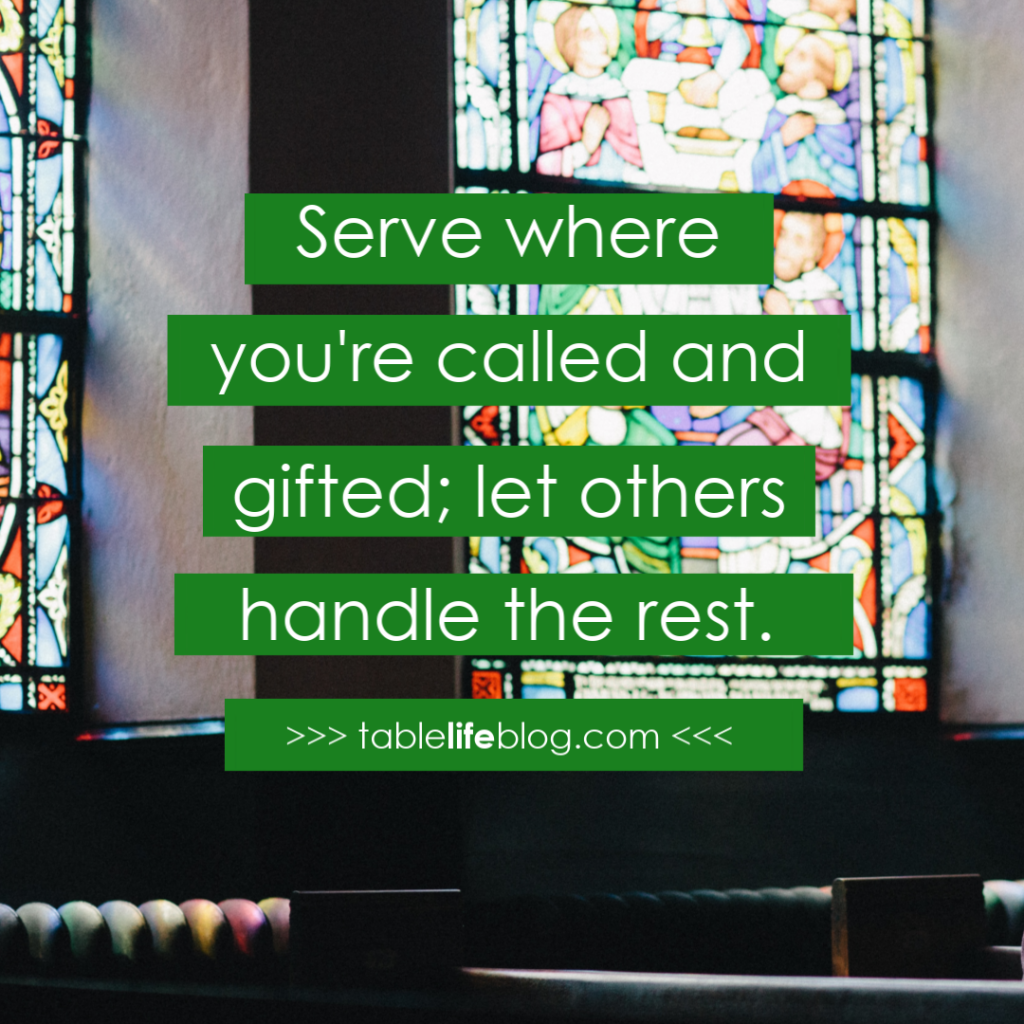 Serve where you're called and gifted. Let others handle the rest.