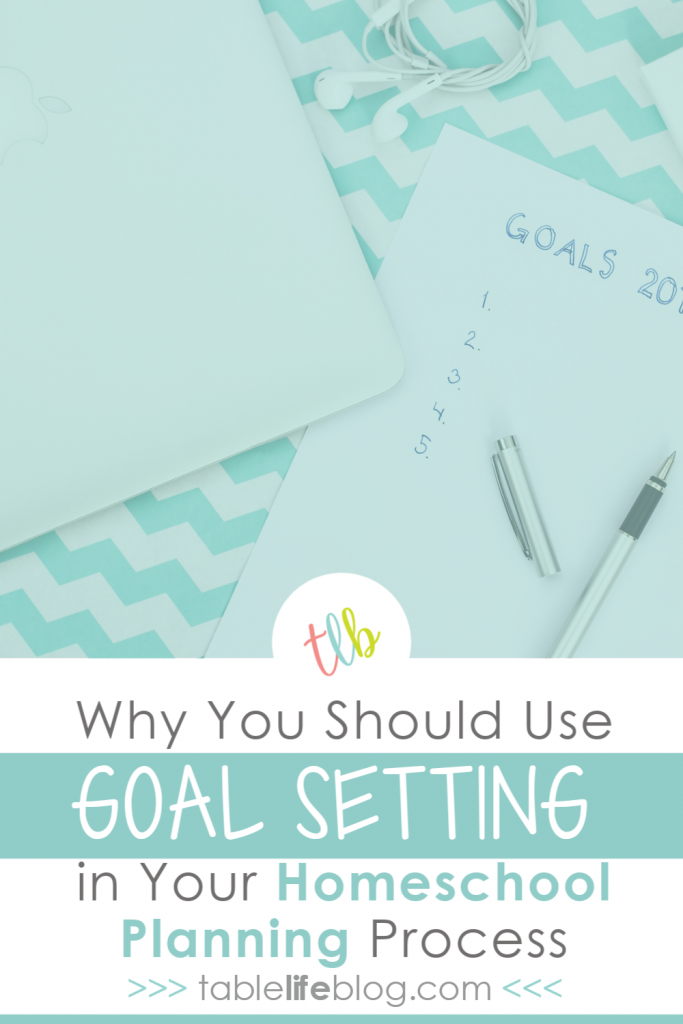 Why You Should Use Homeschool Goal Setting As a Foundation for the Planning Process