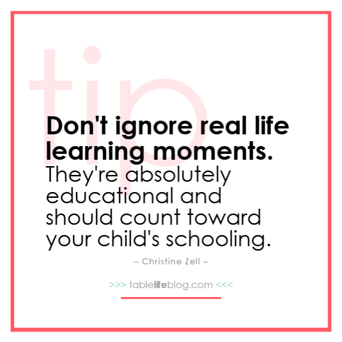 Don't ignore real life learning moments. They're absolutely educational and should count toward your child's schooling.