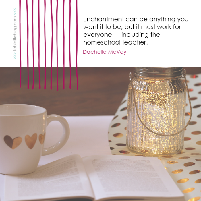 Enchanted Homeschool Planning ~ Enchantment can be anything you want it to be, but it must work for everyone — including the homeschool teacher.