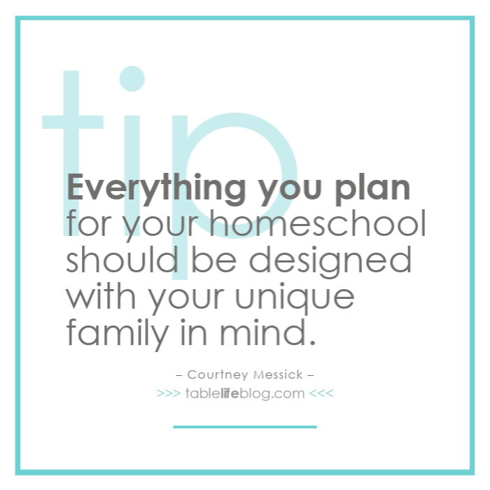 Everything you plan for your homeschool should be designed with your unique family in mind.