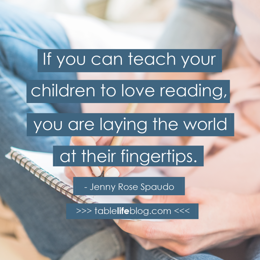 If you can teach your kids to love reading, you are laying the world at their fingertips. - Jenny Rose Spaudo