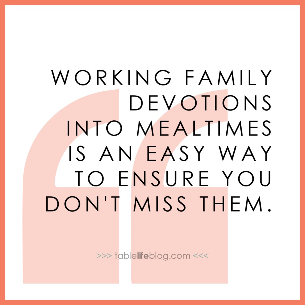Working family devotions into mealtimes is an easy way to ensure you don't miss them.