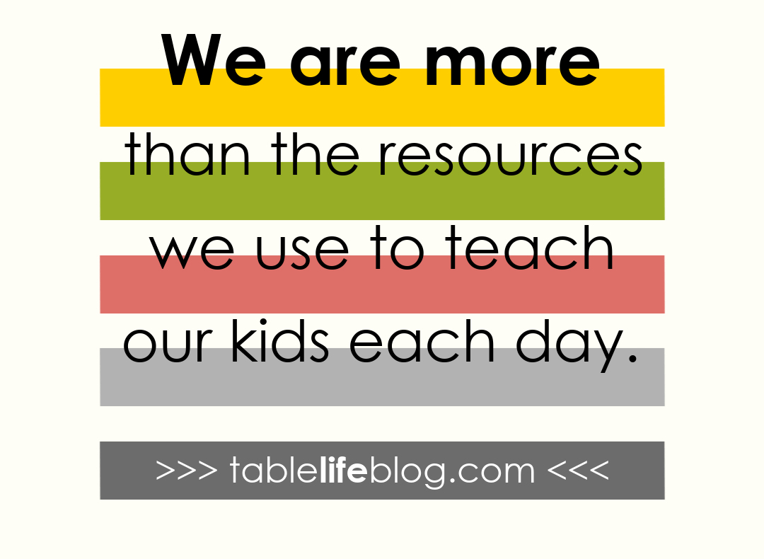 We are more than the resources we use to teach our kids each day.
