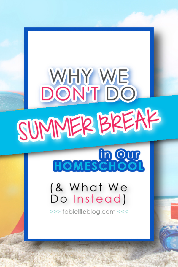Wondering if you should take a summer break from homeschooling? Only you can make that decision for your family, but here's why we don't take a break and what we do instead.