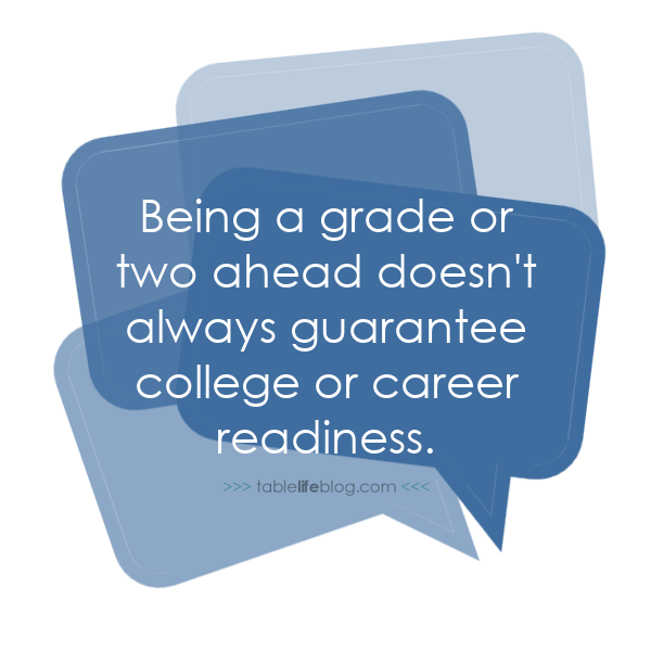 Being a grade or two ahead doesn't guarantee college or career readiness.