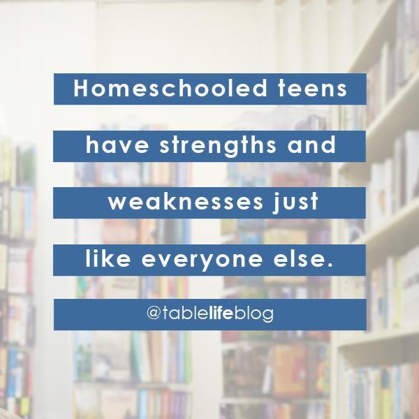 Homeschooled teens have strengths and weaknesses just like everyone else.
